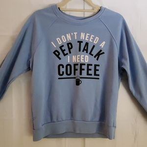 """I don't need a pep talk I need coffee"" hoodie"
